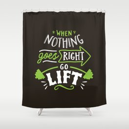When Nothing Goes Right Go Lift Shower Curtain