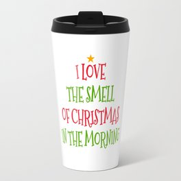 I Love the Smell of Christmas in the Morning Travel Mug