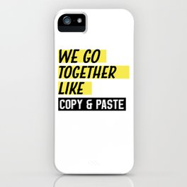 We Go Together Like Copy and Paste iPhone Case