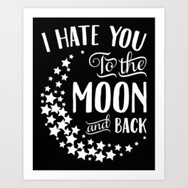 I Hate You to the Moon and Back Art Print