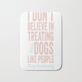 Treating Dogs Like People Bath Mat