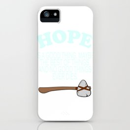 """""""Hope Is A Good Thing. Maybe The Best Of Things and No Good Things Ever Dies"""" inspiring tee design! iPhone Case"""