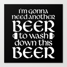 Need Another Beer Canvas Print