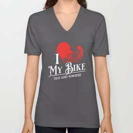 I love my bike that goes nowhere - Funny Indoor Cycling Gifts Unisex V-Neck