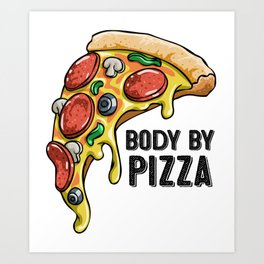 Body By Pizza Party Art Print