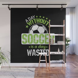 """Football """"A day without football is pointless"""" Wall Mural"""