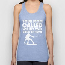 Your Mom Called You Left Your Game At Home Wakeboarding Unisex Tank Top