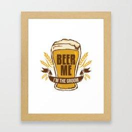 Groom Bachelor Party Gift Funny Beer Me Wedding Engagement Gift Framed Art Print