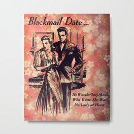 Blackmail Date Metal Print