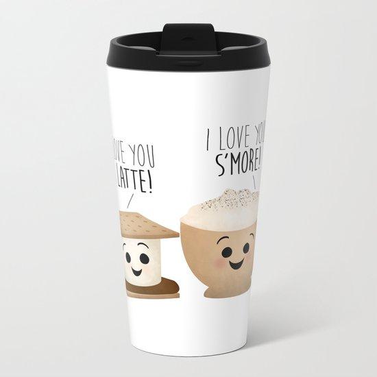 I Love You A Latte! I Love You S'more! Metal Travel Mug