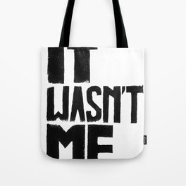 It wasn't me quote Tote Bag