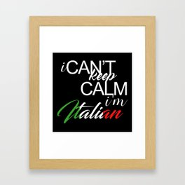 I Can't Keep Calm I'm Italian Framed Art Print