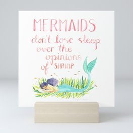 Mermaids don't lose sleep over the opinions of shrimp Mini Art Print