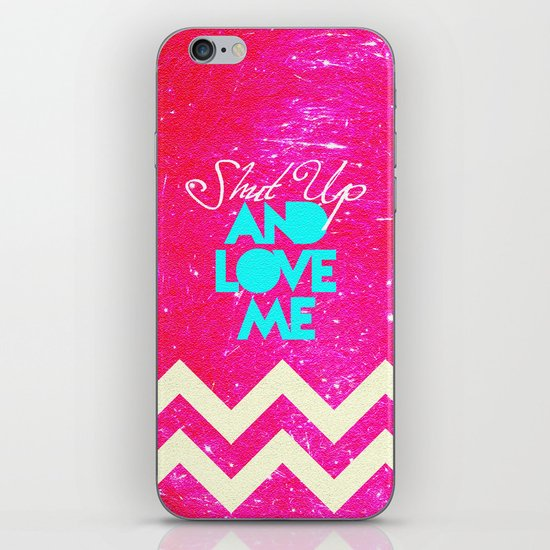 SHUT UP AND LOVE ME © - PINK EDITION - iPhone & iPod Skin