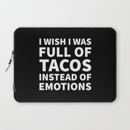 I Wish I Was Full of Tacos Instead of Emotions (Black & White) Laptop Sleeve