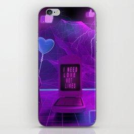 I need Love not Likes iPhone Skin