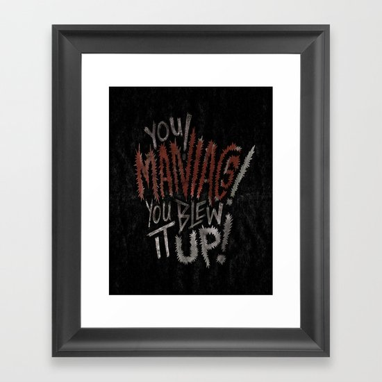 YOU MANIACS! YOU BLEW IT UP! Framed Art Print