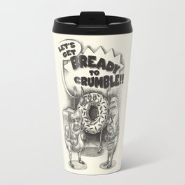 Let's Get Bready to Crumble Travel Mug