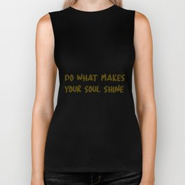 do what makes your soul shine quote Biker Tank