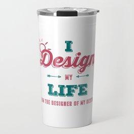 I Design My Life Travel Mug