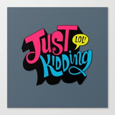 Just Kidding Canvas Print