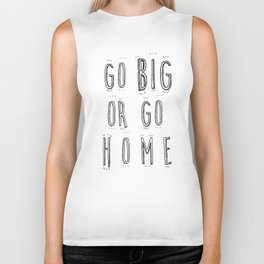 Go Big Or Go Home - Typography Black and White Biker Tank
