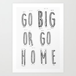 Go Big Or Go Home - Typography Black and White Art Print