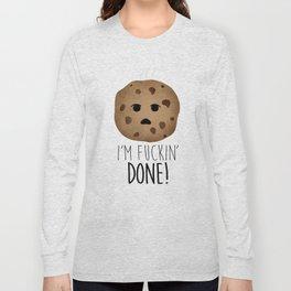 I'm Fuckin' Done! Long Sleeve T-shirt