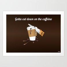 Gotta cut down on the caffeine Art Print