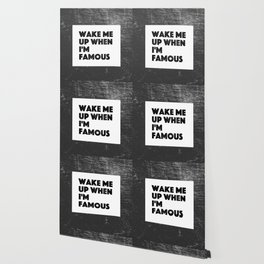 Wake Me Up When I'm Famous Wallpaper