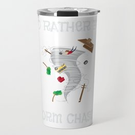 I'd Rather Be Storm Chasing for Storm Chasers Travel Mug