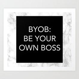 BYOB: BE YOUR OWN BOSS Art Print