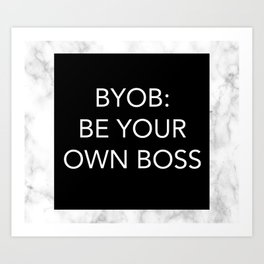 BYOB: BE YOUR OWN BOSS Art Print