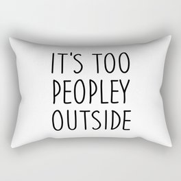 It's to peopley outside Rectangular Pillow