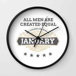 All Men Created Equal But The Best Are Born In January Gift Wall Clock