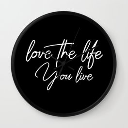 Love the life you live - White on Black version Wall Clock