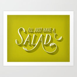 I'll Just Have a Salad Art Print
