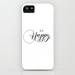 PRINTABLE Art,BE HAPPY,Think Happy Thoughts,Typography Print,Black And White,Family Sign,Life Motto iPhone Case