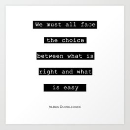 We Must All Face The Choice Between What Is Right And What Is Easy Potter Quote Art Print