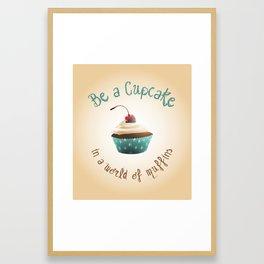 Be a cupcake ! Framed Art Print