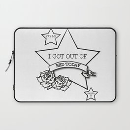 Got Out Of Bed Today Laptop Sleeve