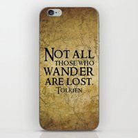 not all those who wander are lost iPhone & iPod Skins featuring Not all those who wander are lost. by Sandra Amstutz