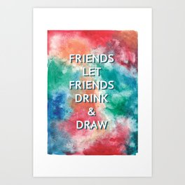 Friends Let Friends Drink and Draw Art Print