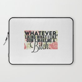 whatever liking what i like don't make me a bitch Laptop Sleeve