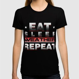 Climate Nature Earth Atmosphere Heat Wind Season Eat Sleep Weather Repeat Gift T-shirt