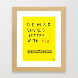 The music sounds better with you. Framed Art Print