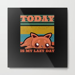Today Is My Lazy Day Cat Metal Print