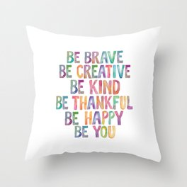 BE BRAVE BE CREATIVE BE KIND BE THANKFUL BE HAPPY BE YOU rainbow watercolor Throw Pillow