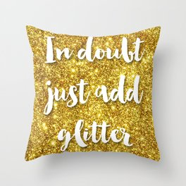 In doubt just add glitter Throw Pillow
