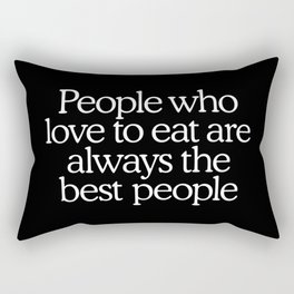 People who love to eat are always the best people Rectangular Pillow